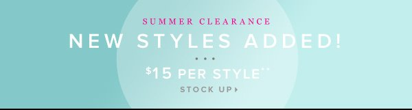 New Styles Added CLEARANCE $15 a Style** - - Stock Up