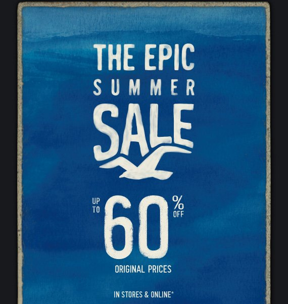 THE EPIC SUMMER SALE UP TO 60% OFF ORIGINAL PRICES IN STORES & ONLINE*
