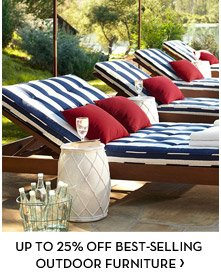 UP TO 25% OFF BEST-SELLING OUTDOOR FURNITURE