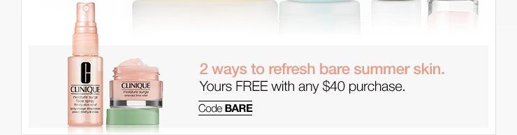 2  ways to refresh bare summer skin. Yours FREE with any $40 purchase. Code  BARE