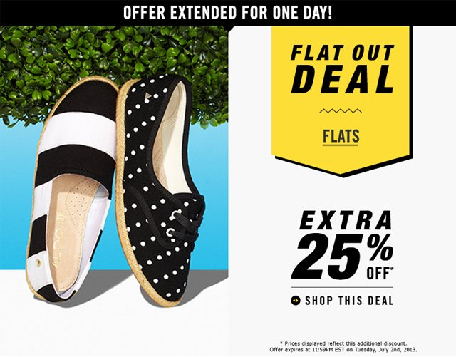 OFFER EXTENDED FOR ONE DAY! FLAT OUT DEAL EXTRA 25% OFF