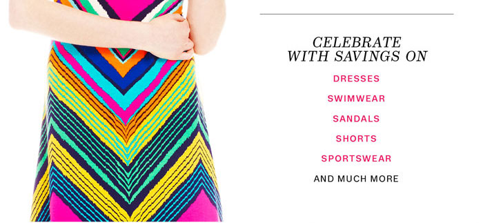 Celebrate with savings on dresses, swimwear, sandals, shorts, sportswear and much more