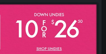DOWN UNDIES 10 FOR $26.50 SHOP UNDIES