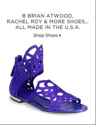 B Brian Atwood, Rachel Roy & More Shoes...All Made In The  U.S.A.