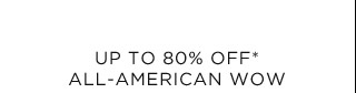 Up To 80% Off* All-American Wow