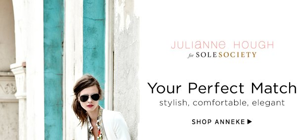 Julianne Hough for Sole Society. Your Perfect Match: stylish, comfortable, elegant. Shop Anneke