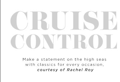 Cruise Control - Make a Statement on the High Seas with Classics for Every Occasion, courtesy of Rachel Roy