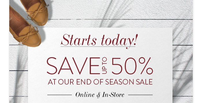 Start's today! Save up to 50% at our End of Season Sale! Online & In-Store