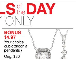 Deals of the Day, Today Online Only! BONUS 14.97 Your choice cubic zirconia pendants.