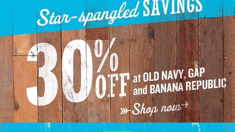Star-spangled SAVINGS | 30% OFF at OLD NAVY, GAP and BANANA REPUBLIC | Shop now