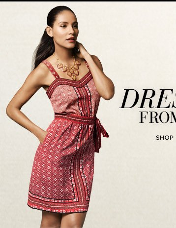 Dresses from $98 Shop Now