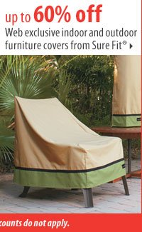 Up to 60% off web exclusive indoor and outdoor furniture covers from Sure Fit®.