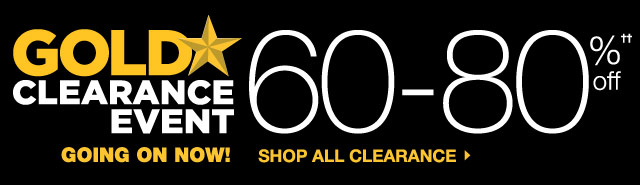 GOLD STAR CLEARANCE EVENT GOING ON NOW! 60-80% OFF. SHOP ALL CLEARANCE