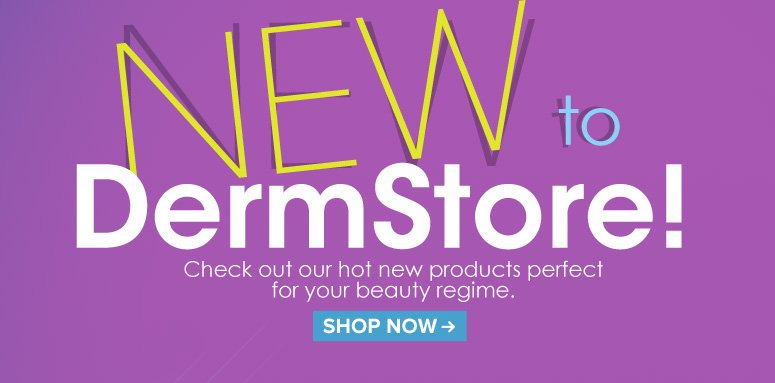 NEW to DermStore! Check out our hot new products perfect for your beauty regime.  Shop Now>>