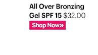 ALL OVER BRONZING GEL SPF 15, $32.00 Shop Now»
