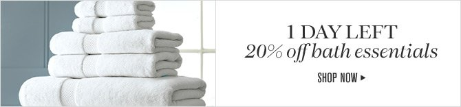 1 DAY LEFT - 20% off bath essentials -- SHOP NOW