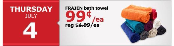 Thursday July 4th - FRÄJEN bath towel 99₵/ea