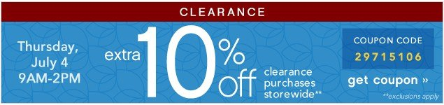 Clearance. Extra 10% off Clearance Purchases. July 4. 9AM – 2PM. Get coupon.