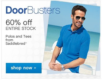 Door Busters 60% off Entire Stock Men's Polos and Tees. Shop now