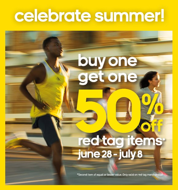 celebrate summer! buy one, get one, 50% off red tag items*, june 28-july 8. *Second item of equal or lesser value. Only valid on red tag merchandise.