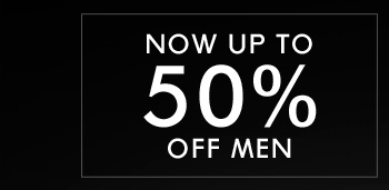 NOW UP TO 50% OFF MEN