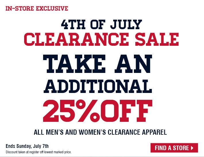In-Store Exclusive - 4Th Of July Clearance Sale Take An Additional 25% Off - All Men's and Women's Clearance Apparel - Ends Sunday, July 7th