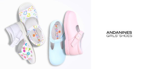 ANDANINES: GIRLS' SHOES, Event Ends July 9, 9:00 AM PT >