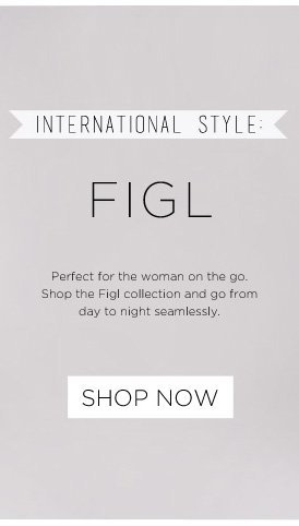 FIGL - Perfect for the Woman on the go. Shop the Figl Collection & go from Day to Night seamlessly. SHOP NOW