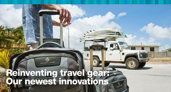 Reinventing travel gear: Our newest innovations