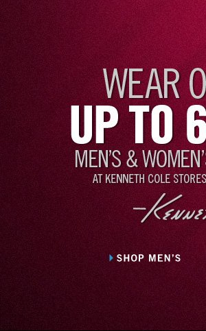 WEAR ON SALE: UP TO 60% OFF MEN'S & WOMEN'S SELECT STYLES AT KENNETH COLE STORES AND KENNETHCOLE.COM. // SHOP MEN'S