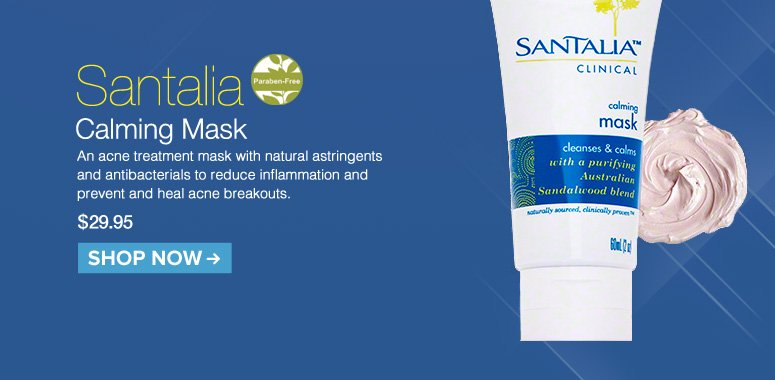 Paraben-free Santalia Calming Mask An acne treatment mask with natural astringents and antibacterials to reduce inflammation and prevent and heal acne breakouts. $29.95 Shop Now>>