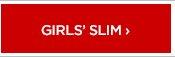 GIRLS' SLIM ›