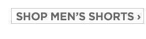 SHOP MEN'S SHORTS ›