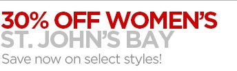 30% OFF WOMEN'S ST. JOHN'S BAY. Save now on select styles!