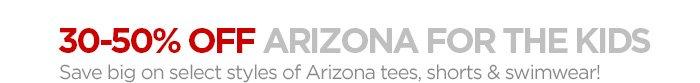 30-50% OFF ARIZONA  FOR THE KIDS Save big on select styles of Arizona tees, shorts &  swimwear!