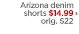 Arizona denim shorts $14.99 › orig. $22