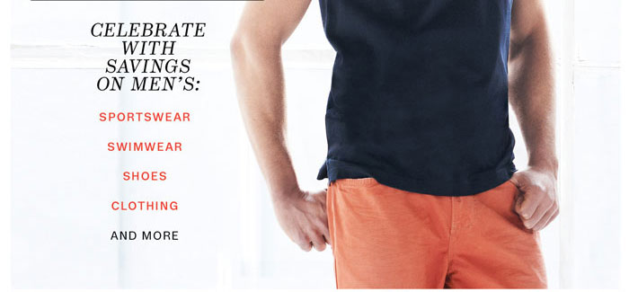 Celebrate with savings on men's: sportswear, swimwear, shoes, clothing and more