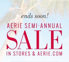 ends soon! Aerie Semi-Annual Sale In Stores & Aerie.com