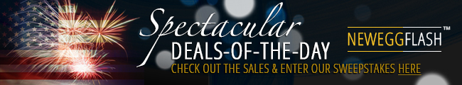 NeweggFlash - Spectacular DEALS-OF-THE-DAY. CHECK OUT THE SALES & ENTER OUR SWEEPSTAKES HERE.