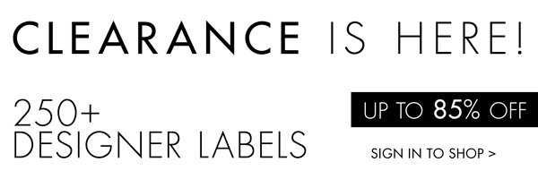 CLEARANCE UP TO 85% OFF 250+ DESIGNERS