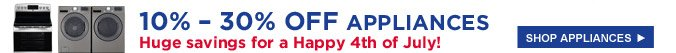 10%-30% OFF APPLIANCES | Huge savings for a Happy 4th of July! | SHOP APPLIANCES