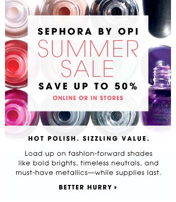 HOT POLISH. SIZZLING VALUE. Load up on fashion-forward shades like bold brights, timeless neutrals, and must-have metallics - while supplies last. Better Hurry