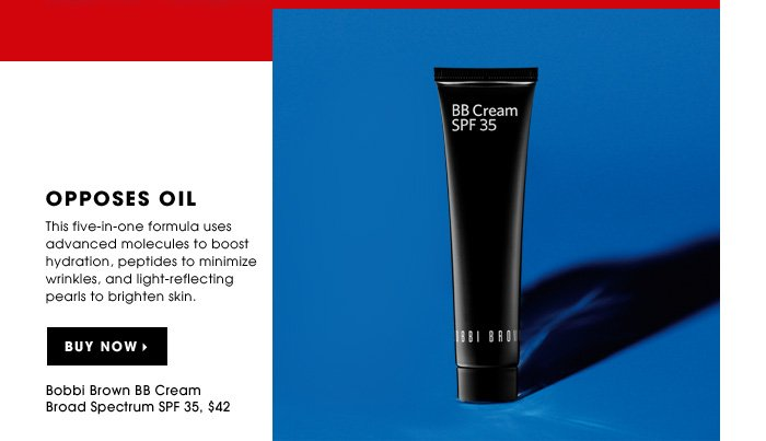 Opposes Oil. This five-in-one formula uses advanced molecules to boost hydration, peptides to minimize wrinkles, and light-reflecting pearls to brighten skin. Bobbi Brown BB Cream Broad Spectrum SPF 35, $42