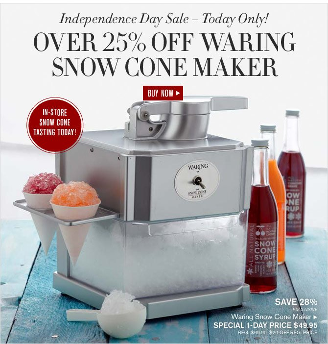 Independence Day Sale – Today Only! - OVER 25% OFF WARING SNOW CONE MAKER - SPECIAL 1-DAY PRICE $49.95 - BUY NOW