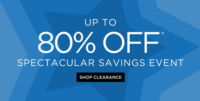 Up To 80% Off* Spectacular Savings Event