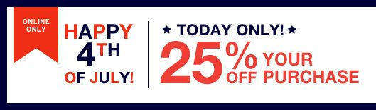 ONLINE ONLY | HAPPY 4TH OF JULY! | TODAY ONLY! | 25% OFF YOUR PURCHASE