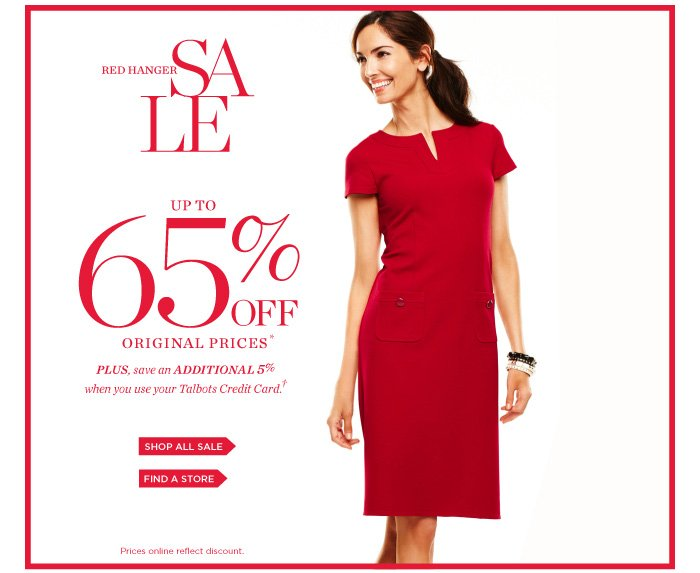 Red Hanger Sale. Up to 65% off original prices. Plus, save an additional 5% when you use your Talbots Credit Card.