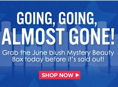 Going, Going, Almost Gone! Grab the June blush Mystery Beauty Box today before it's sold out! Shop Now>>