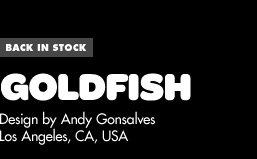Back in Stock - Goldfish - Design by Andy Gonsalves / Los Angeles, CA, USA