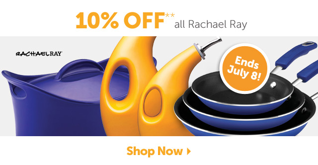 10% OFF** all Rachael Ray - Ends July 8th - Shop Now